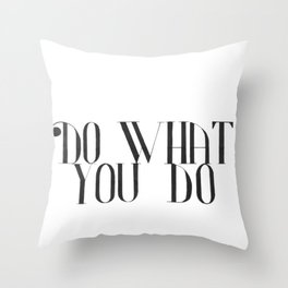 Do What You Do Throw Pillow