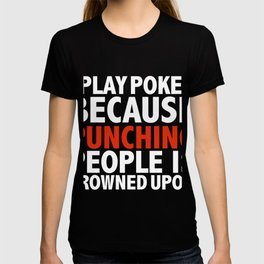 I I play cricket because punching people is frowned upon poker player T-shirt