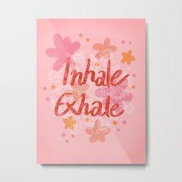 Inhale Exhale Flowers Metal Print