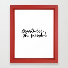 Nevertheless, she persisted Framed Art Print