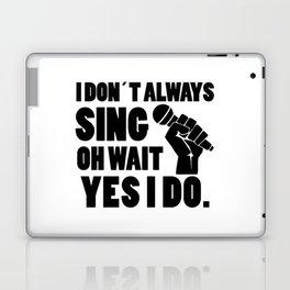 I always sing | singer gift Laptop & iPad Skin