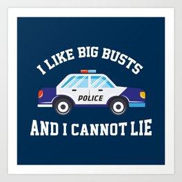 I Like Big Busts And I Cannot Lie - Funny Police Pun Gift Art Print