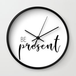 be present Wall Clock