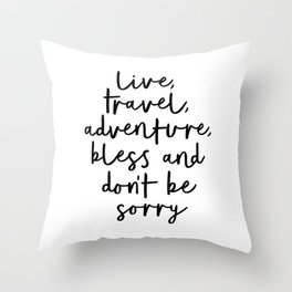 Live Travel Adventure Bless and Don't Be Sorry black and white modern typography home wall decor Throw Pillow