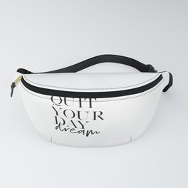DAY DREAM QUOTE, Don't Quit Your Day Dream, Motivational Poster,Inspirational Quote,Never Give Up, Q Fanny Pack