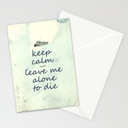 Keep Calm And Leave Me Alone To Die Stationery Cards