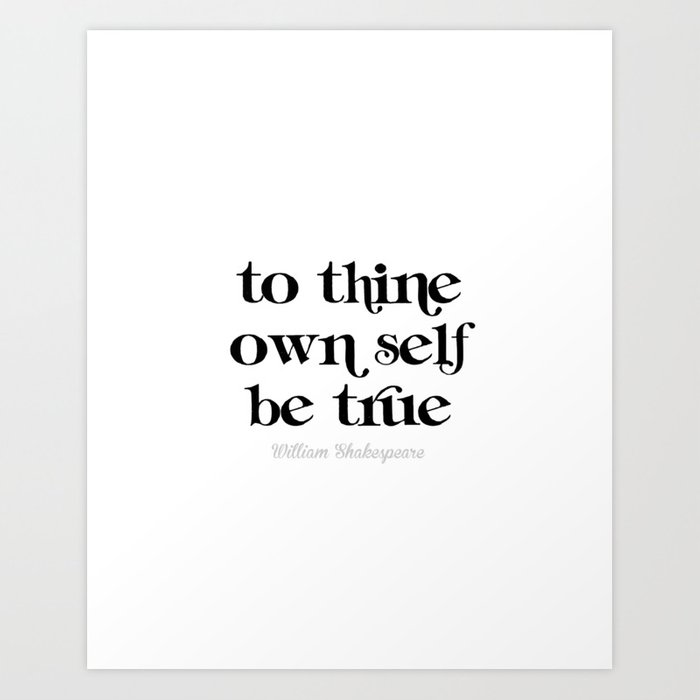 To thine own self be true Art Print