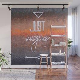 Just imagine Wall Mural
