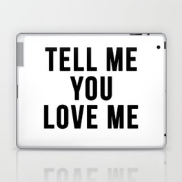 Tell me you love me Laptop & iPad Skin