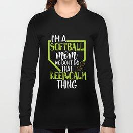 I am a softball mom we dont do that keep calm thing softball t-shirts Long Sleeve T-shirt