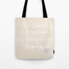 True beauty in a woman is reflected in her soul... Tote Bag