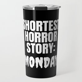 Shortest Horror Story Monday (Black) Travel Mug