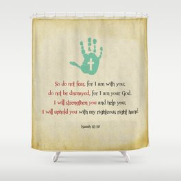 I will uphold you! Shower Curtain