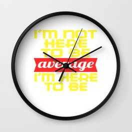 "Be awesome! I'm not Here to be Average, I'm Here to be Awesome"" Do you believe you're above average? Wall Clock"