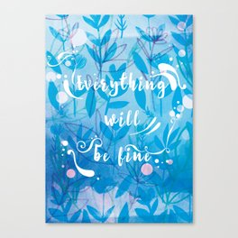 Everything Will Be Fine Canvas Print