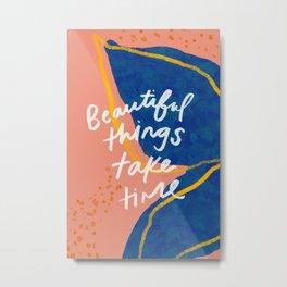 """""""Beautiful Things Take Time"""" Metal Print"""