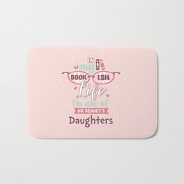 I am one of Mr Bennet´s Daughters Bath Mat