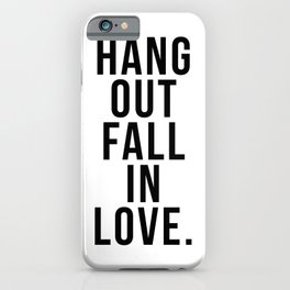 Hang out fall in love – quote iPhone Case