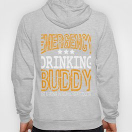 """""""Emergency Drinking Buddy"""" for you and everybody. Makes a nice gift for your family and friends!  Hoody"""