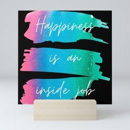 Happiness Is an Inside Job Mini Art Print