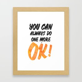 Ok! You can always do one more Framed Art Print