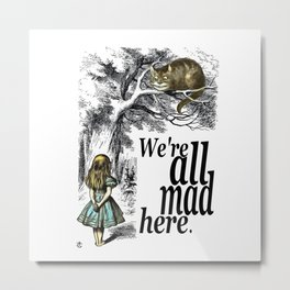 We Are All Mad Here - Alice In Wonderland Quote Metal Print