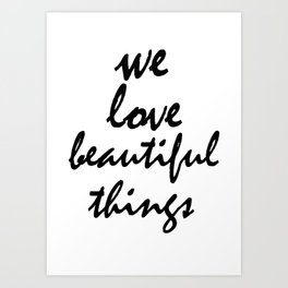 We love beautiful things Art Print
