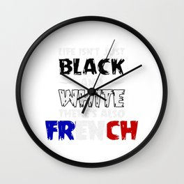 Life Isn't Just Black and White Also French Wall Clock