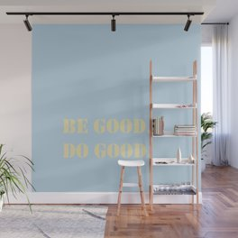 Be Good.  Do Good. Wall Mural