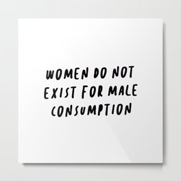 Women do not exist for male consumption quote - Radical feminism Metal Print