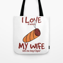 """I Love It When My Wife Lets Me Buy Cigar"" tee design. You can have both of your wife and cigar!  Tote Bag"