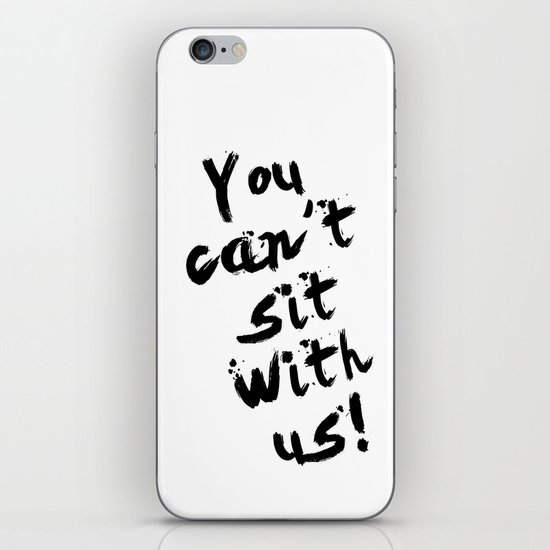 You Can't Sit With Us! - quote from the movie Mean Girls iPhone Skin