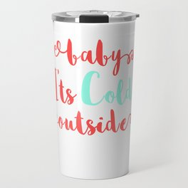 """""""Baby It's Cold Outside"""" tee design.Cute and unique tee that is perfect for gifts to your loved ones Travel Mug"""