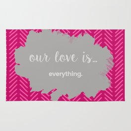 OUR LOVE IS EVERTHING Rug