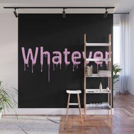 whatever Wall Mural