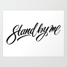 Stand by me Art Print