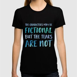 The Characters May Be Fictional But The Tears Are Not - Blue T-shirt