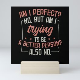 Am I Perfect? No | Sarcasm Sarcastic Funny Gift Mini Art Print