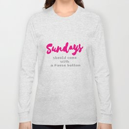 Sundays should come with a Pause button Long Sleeve T-shirt