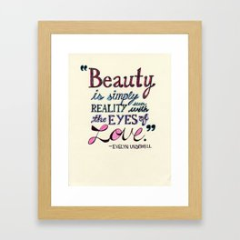 Beauty is simply reality seen with the eyes of love Framed Art Print