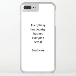 Confucius Quote - Everything has beauty but not everyone sees it Clear iPhone Case