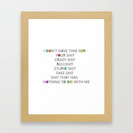 Seriously, I have no time for your shit Framed Art Print