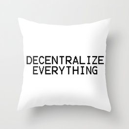 Decentralize Everything Throw Pillow