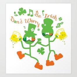 Don't worry Be Irish Art Print
