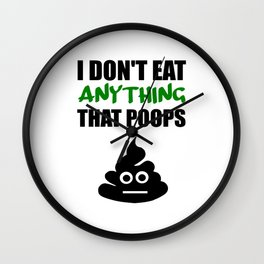 i don't eat anything that poops Wall Clock