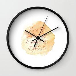 I see it, I loke it, I want it , I got it. Wall Clock