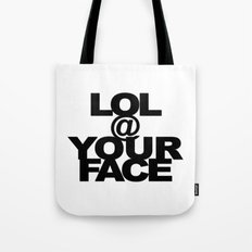 LOL @ YOUR FACE Tote Bag