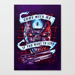 Come With Me, If You Want To Live Canvas Print