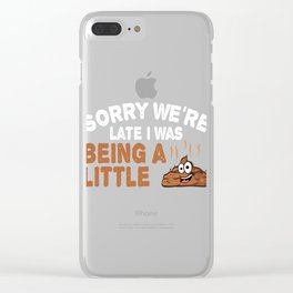 """Sarcastic Shirt Full Of Sarcasms Saying """"Sorry We're Late I Was Being A Little Shit"""" T-shirt Clear iPhone Case"""