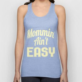 "Yellow and simple tee for Mommies out there! ""Mommin Aint Easy"" tee design, makes a cute gift too! Unisex Tank Top"